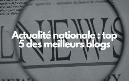 Actualité nationale : top 5 des meilleurs blogs